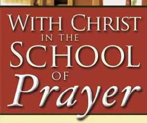With Christ in the School of Prayer – Andrew Murray