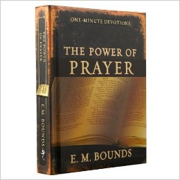 The Power of Prayer: One minute Devotions – E.M.Bounds